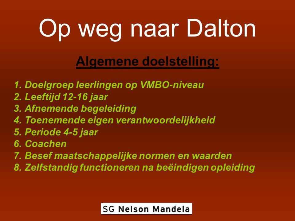 Op weg naar Dalton Algemene doelstelling: 1.Doelgroep leerlingen op VMBO-niveau 2.Leeftijd 12-16 jaar 3.Afnemende begeleiding 4.Toenemende eigen veran