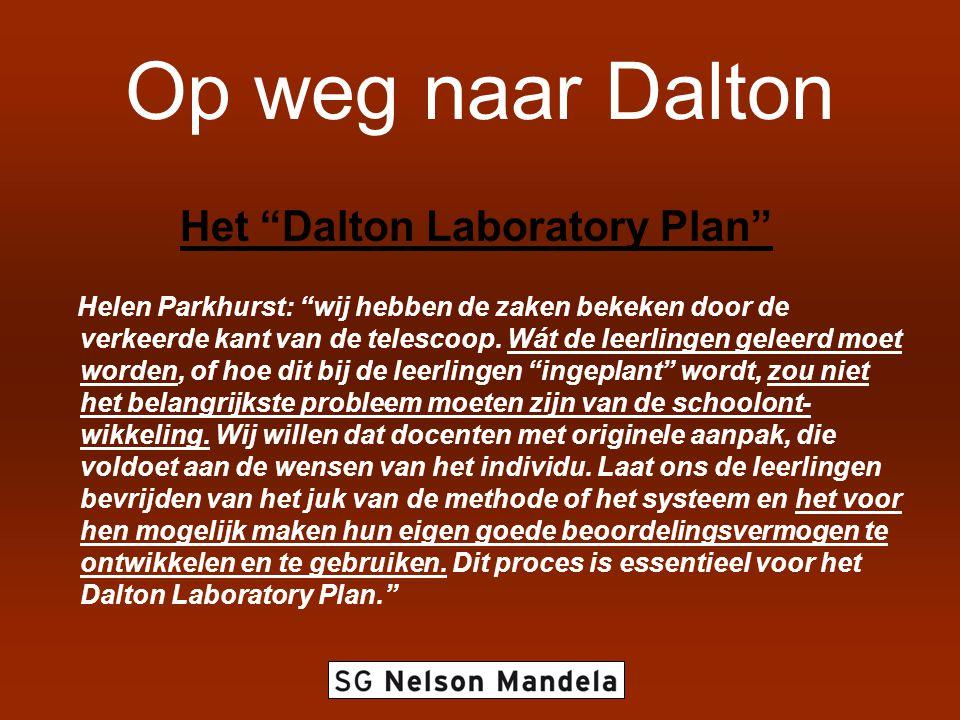 """Op weg naar Dalton Het """"Dalton Laboratory Plan"""" Helen Parkhurst: """"wij hebben de zaken bekeken door de verkeerde kant van de telescoop. Wát de leerling"""