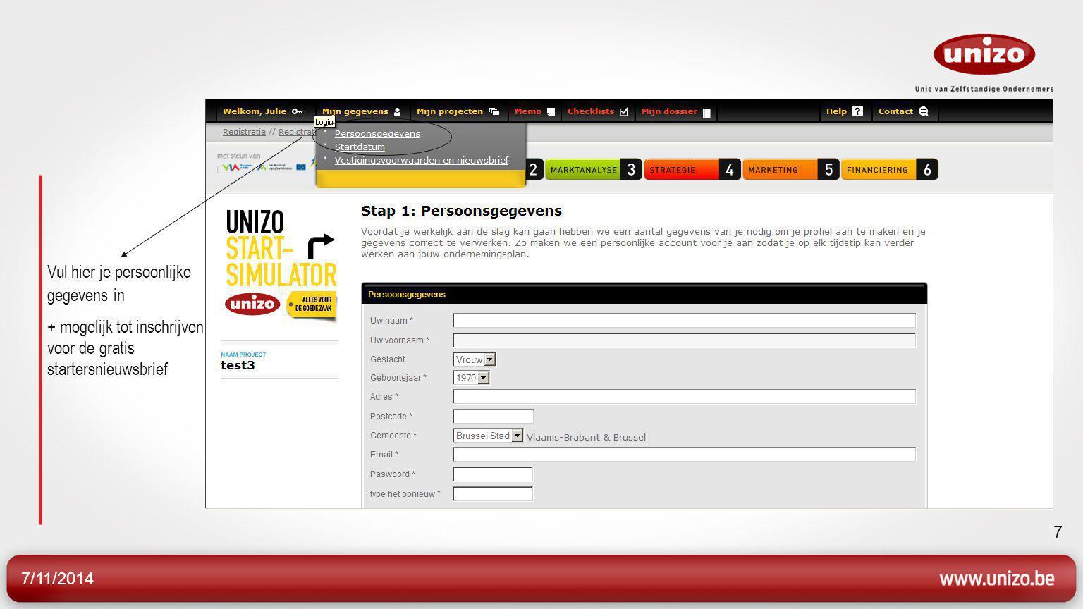 7/11/2014 7 Vul hier je persoonlijke gegevens in + mogelijk tot inschrijven voor de gratis startersnieuwsbrief