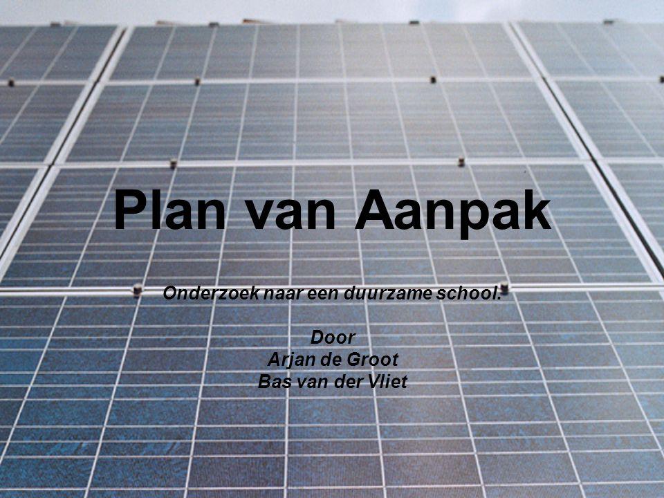 Plan van Aanpak Onderzoek naar een duurzame school. Door Arjan de Groot Bas van der Vliet