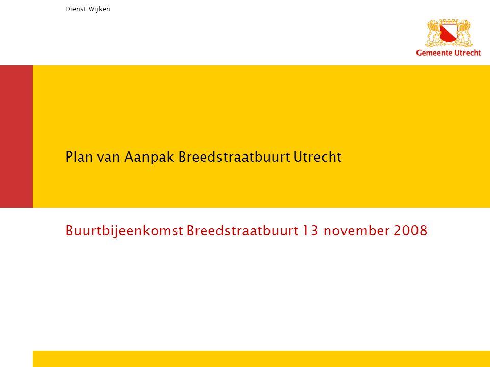 Dienst Wijken Plan van Aanpak Breedstraatbuurt Utrecht Buurtbijeenkomst Breedstraatbuurt 13 november 2008