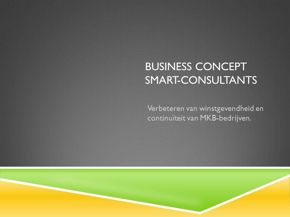 BUSINESS CONCEPT SMART-CONSULTANTS Verbeteren van winstgevendheid en continuïteit van MKB-bedrijven.
