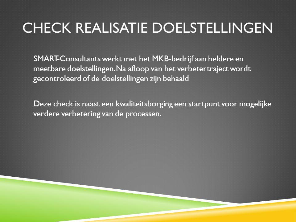 CHECK REALISATIE DOELSTELLINGEN SMART-Consultants werkt met het MKB-bedrijf aan heldere en meetbare doelstellingen.