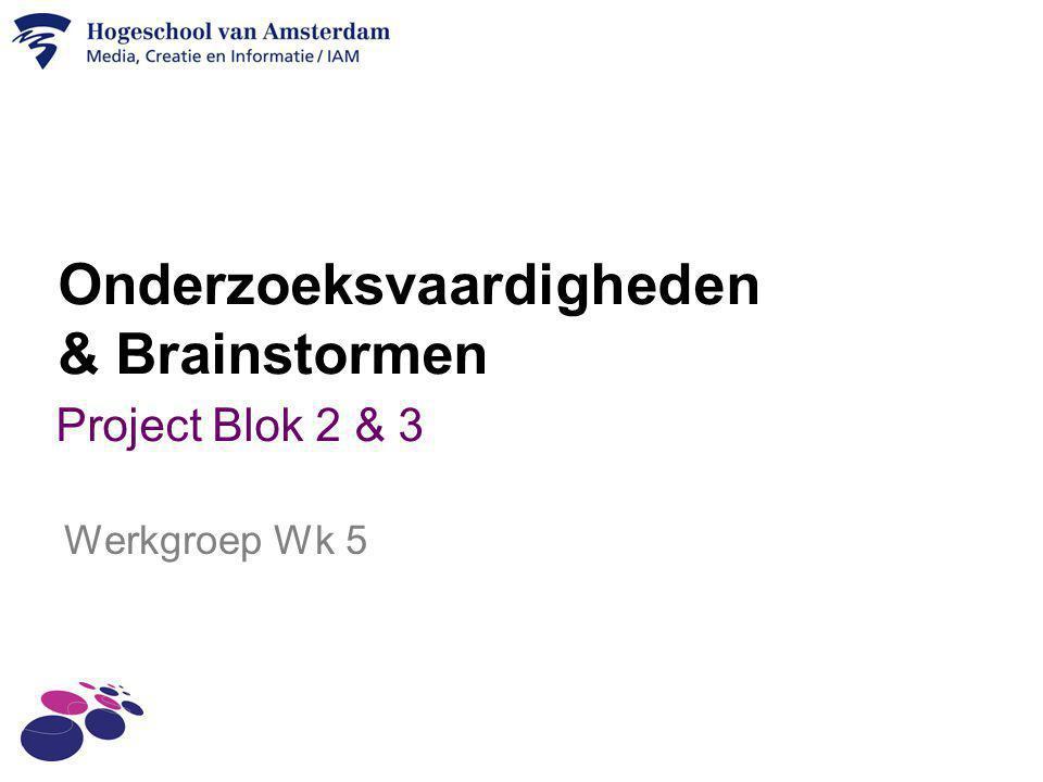 Onderzoeksvaardigheden & Brainstormen Project Blok 2 & 3 Werkgroep Wk 5