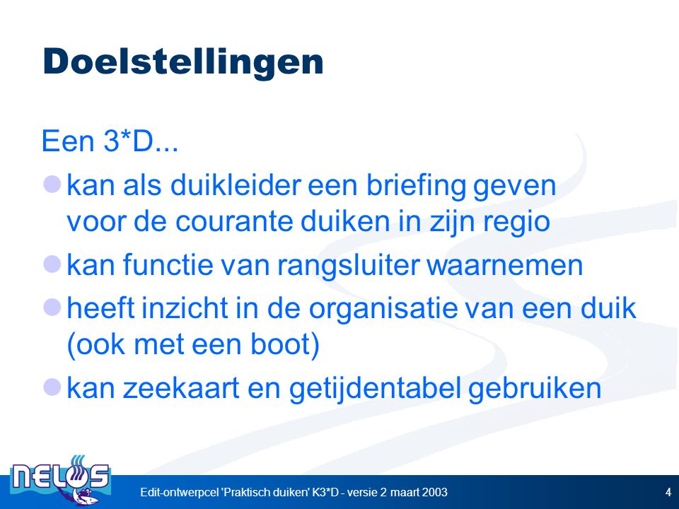 Edit-ontwerpcel 'Praktisch duiken' K3*D - versie 2 maart 20034 Doelstellingen Een 3*D... kan als duikleider een briefing geven voor de courante duiken