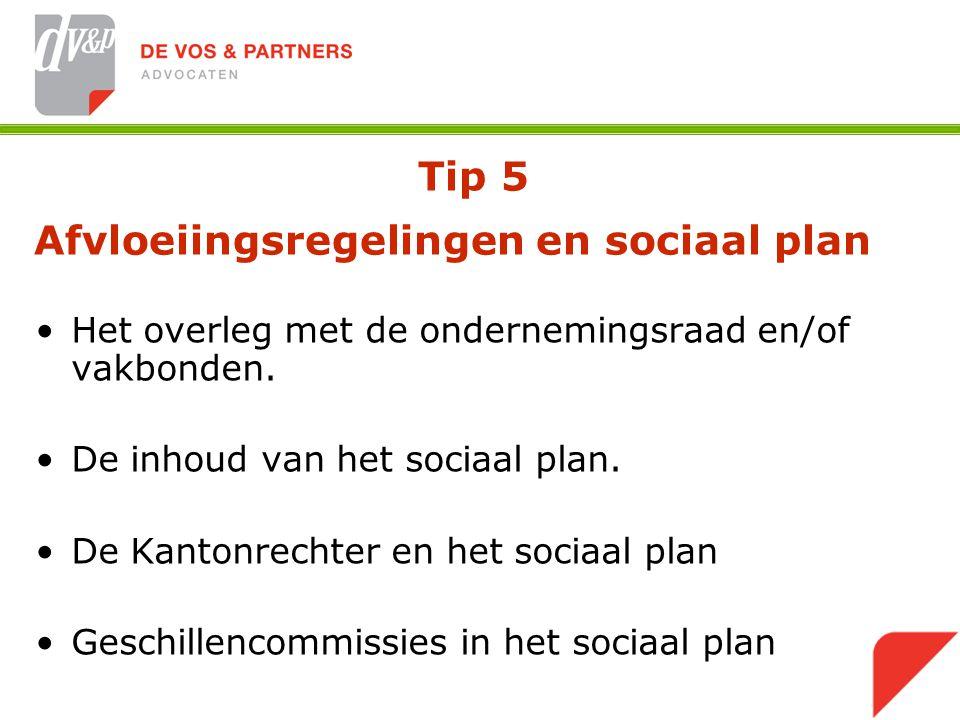 Tip 5 Afvloeiingsregelingen en sociaal plan Het overleg met de ondernemingsraad en/of vakbonden.