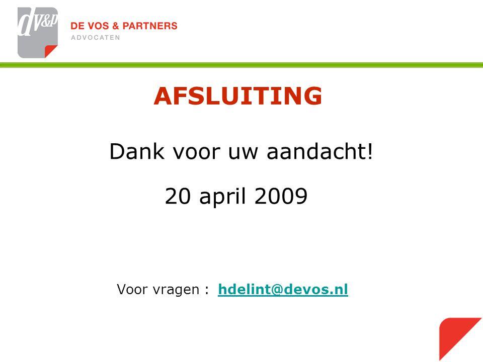 AFSLUITING Dank voor uw aandacht! 20 april 2009 Voor vragen : hdelint@devos.nl hdelint@devos.nl