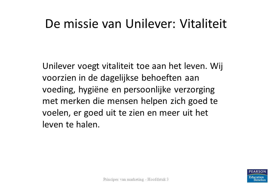 De missie van Unilever: Vitaliteit Principes van marketing - Hoofdstuk 3 10 Unilever voegt vitaliteit toe aan het leven. Wij voorzien in de dagelijkse