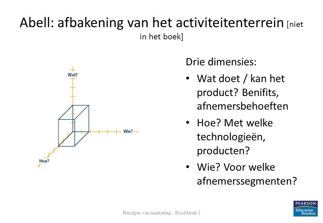 Abell: afbakening van het activiteitenterrein [niet in het boek] Drie dimensies: Wat doet / kan het product? Benifits, afnemersbehoeften Hoe? Met welk