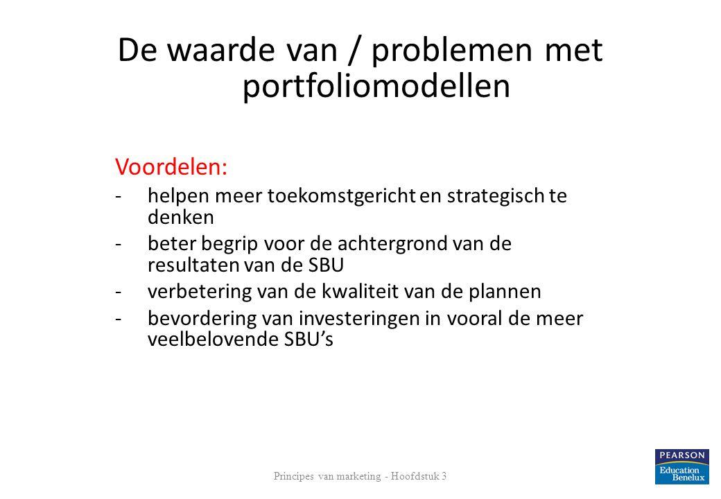 Principes van marketing - Hoofdstuk 3 26 De waarde van / problemen met portfoliomodellen Voordelen: - helpen meer toekomstgericht en strategisch te de