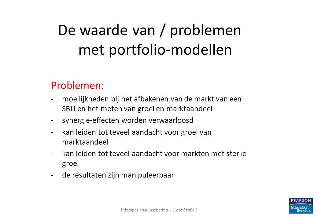 Principes van marketing - Hoofdstuk 3 27 De waarde van / problemen met portfolio-modellen Problemen: -moeilijkheden bij het afbakenen van de markt van