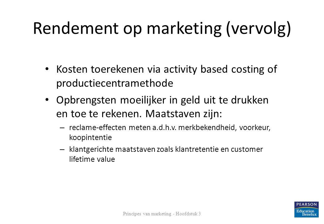 Rendement op marketing (vervolg) Kosten toerekenen via activity based costing of productiecentramethode Opbrengsten moeilijker in geld uit te drukken