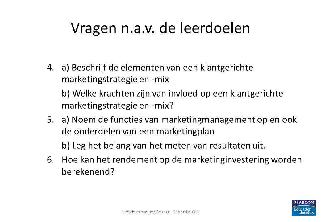 Vragen n.a.v. de leerdoelen 4.a) Beschrijf de elementen van een klantgerichte marketingstrategie en -mix b) Welke krachten zijn van invloed op een kla