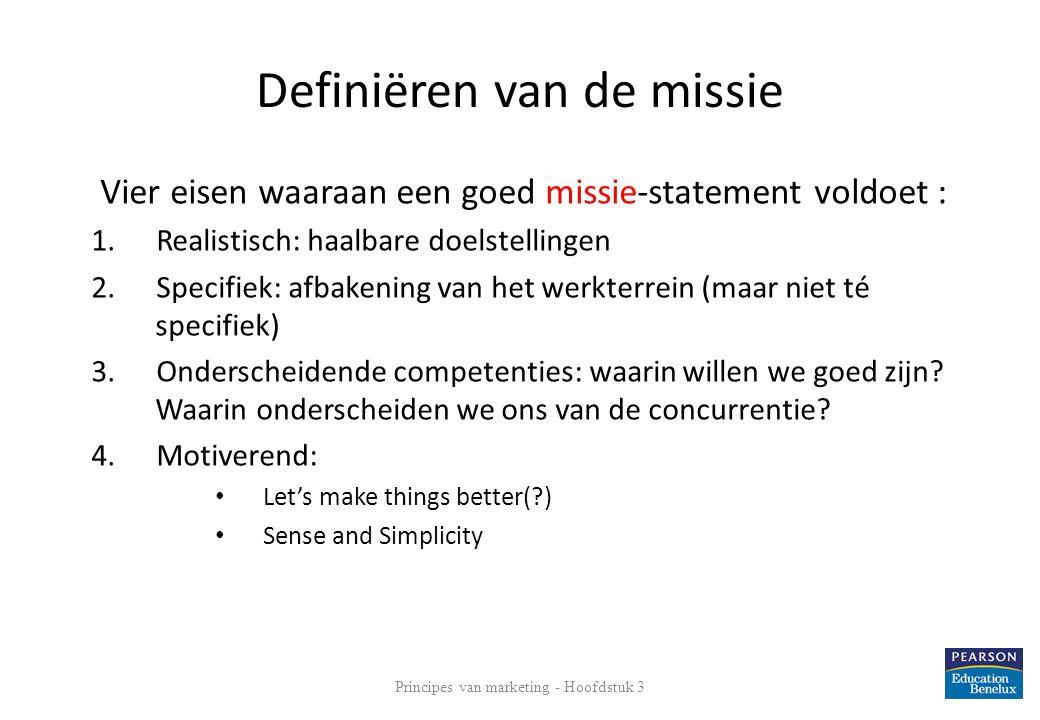 Definiëren van de missie Vier eisen waaraan een goed missie-statement voldoet : 1.Realistisch: haalbare doelstellingen 2.Specifiek: afbakening van het