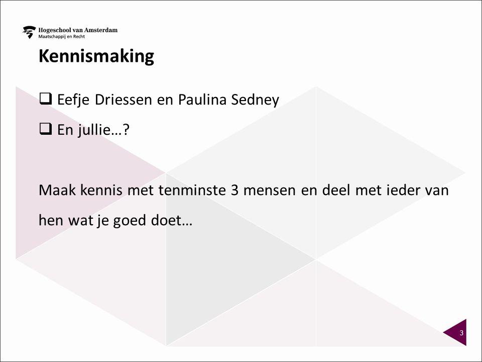 3 Kennismaking  Eefje Driessen en Paulina Sedney  En jullie…? Maak kennis met tenminste 3 mensen en deel met ieder van hen wat je goed doet…