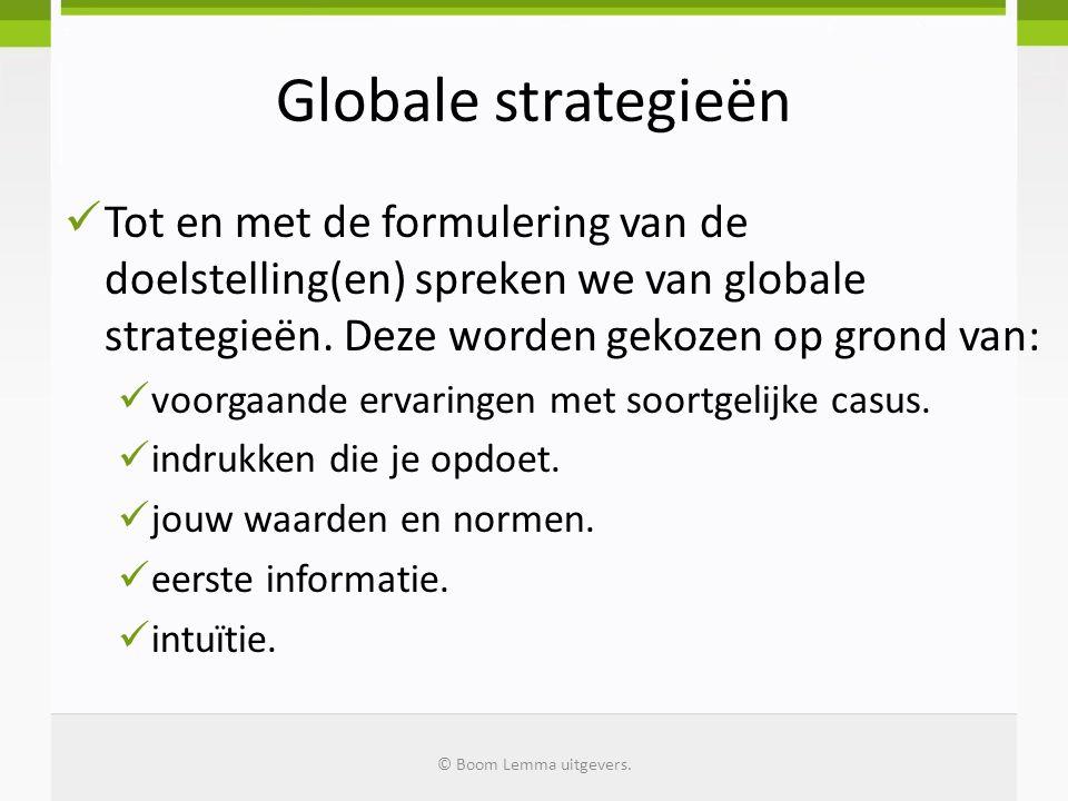 Globale strategieën Tot en met de formulering van de doelstelling(en) spreken we van globale strategieën. Deze worden gekozen op grond van: voorgaande