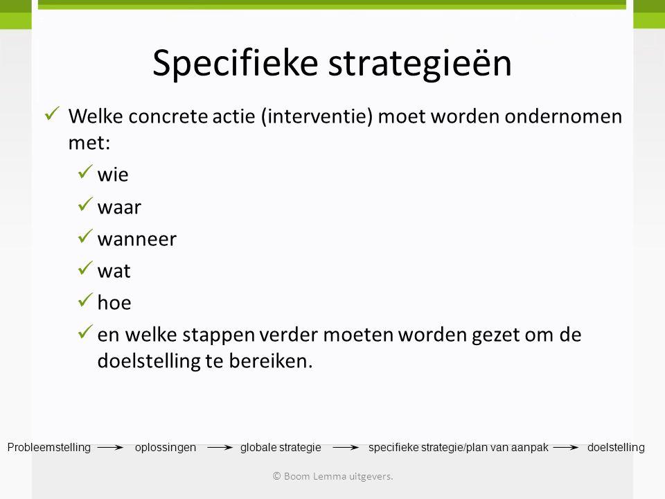 Specifieke strategieën Welke concrete actie (interventie) moet worden ondernomen met: wie waar wanneer wat hoe en welke stappen verder moeten worden g