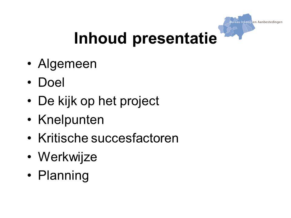 Inhoud presentatie Algemeen Doel De kijk op het project Knelpunten Kritische succesfactoren Werkwijze Planning