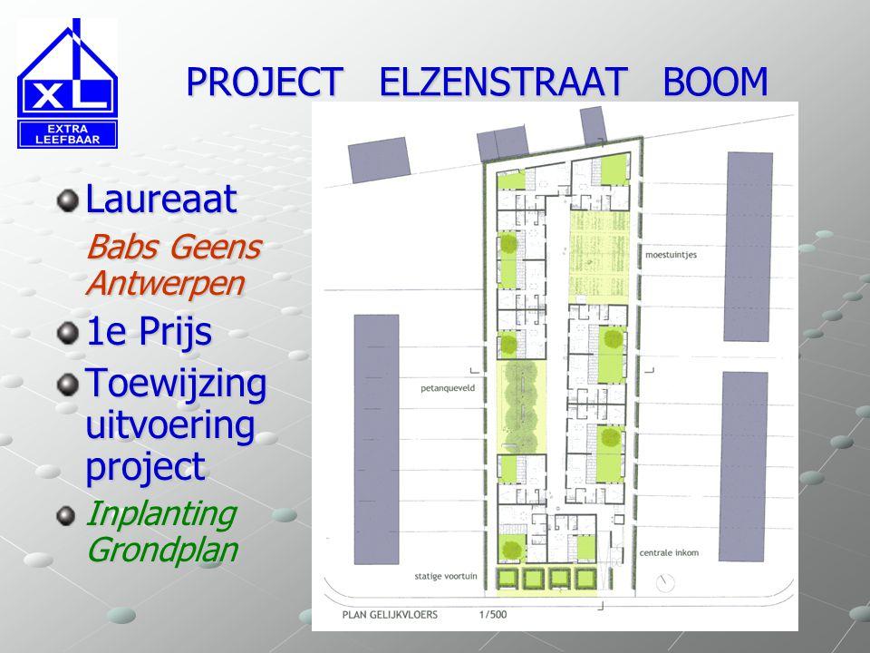 PROJECT ELZENSTRAAT BOOM PROJECT ELZENSTRAAT BOOM Laureaat Babs Geens Antwerpen 1e Prijs Toewijzing uitvoering project Inplanting Grondplan