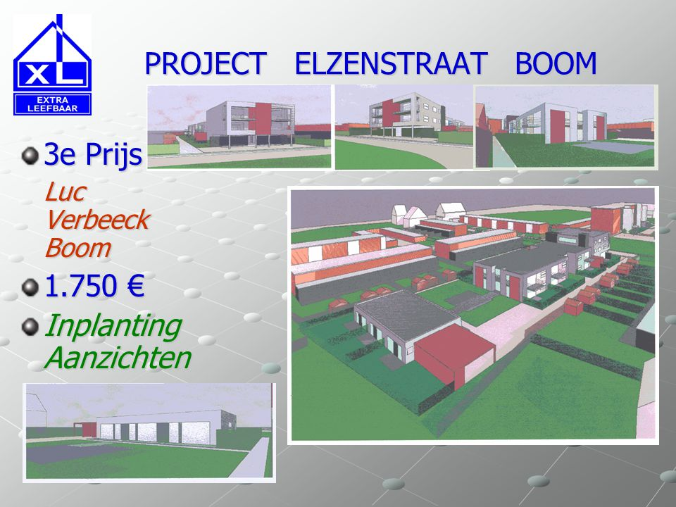 PROJECT ELZENSTRAAT BOOM PROJECT ELZENSTRAAT BOOM Laureaat Babs Geens Antwerpen 1e Prijs Toewijzing uitvoering project Plan verdiep Gevels