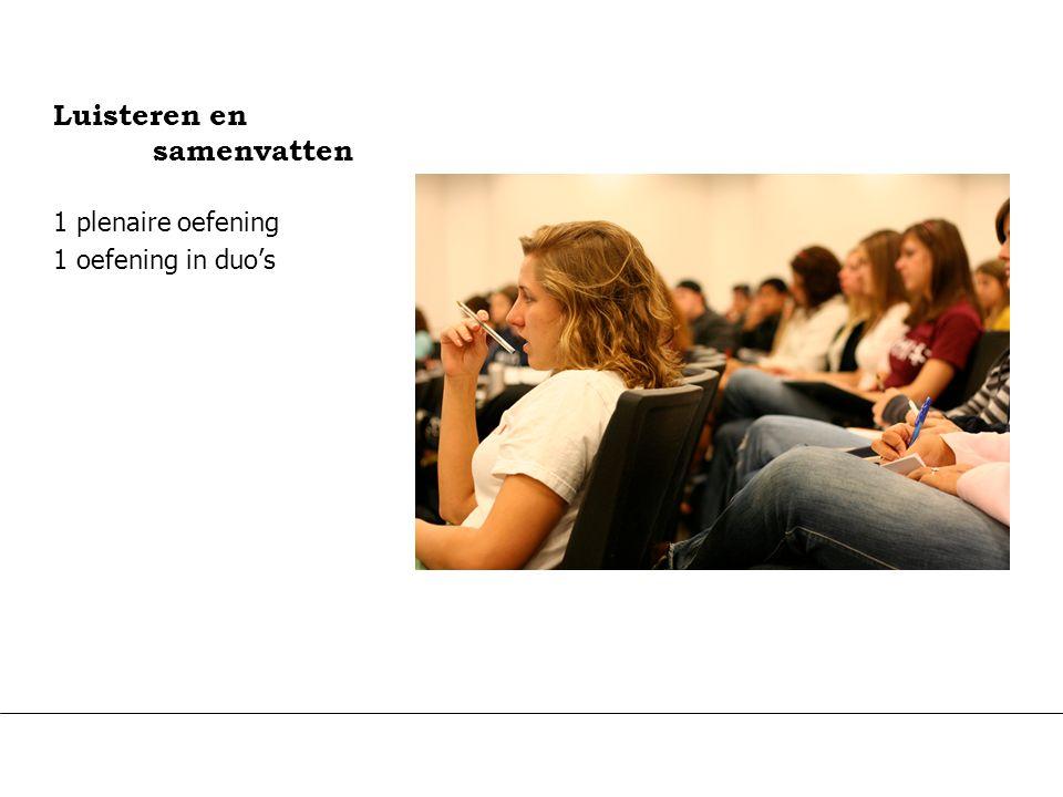 11-7-2014 Challenge the future Luisteren en samenvatten 1 plenaire oefening 1 oefening in duo's