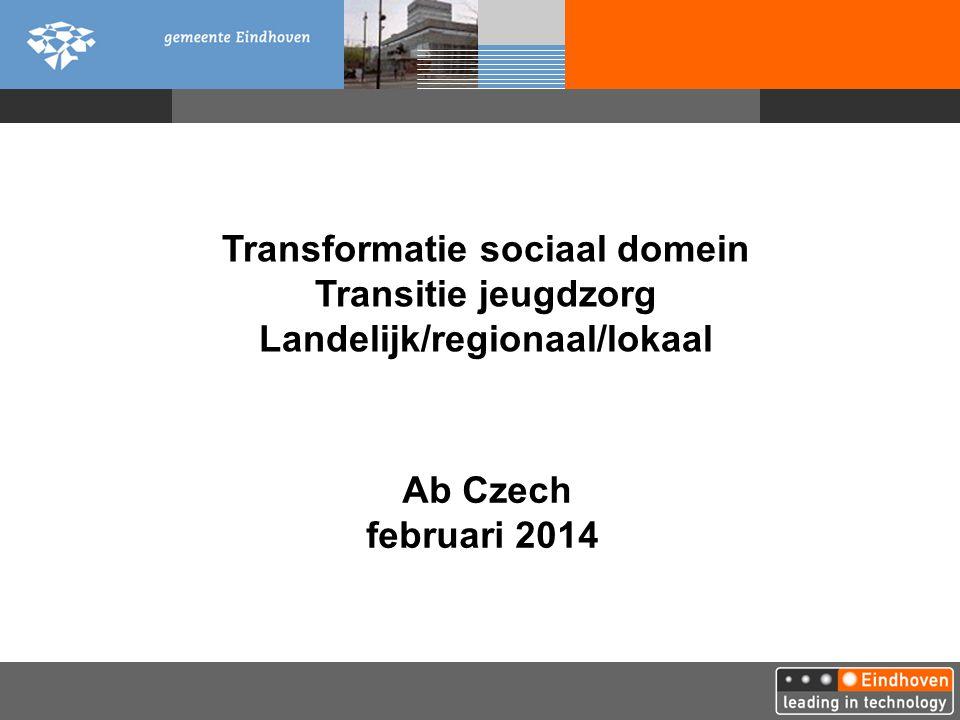Ab Czech februari 2014 Transformatie sociaal domein Transitie jeugdzorg Landelijk/regionaal/lokaal