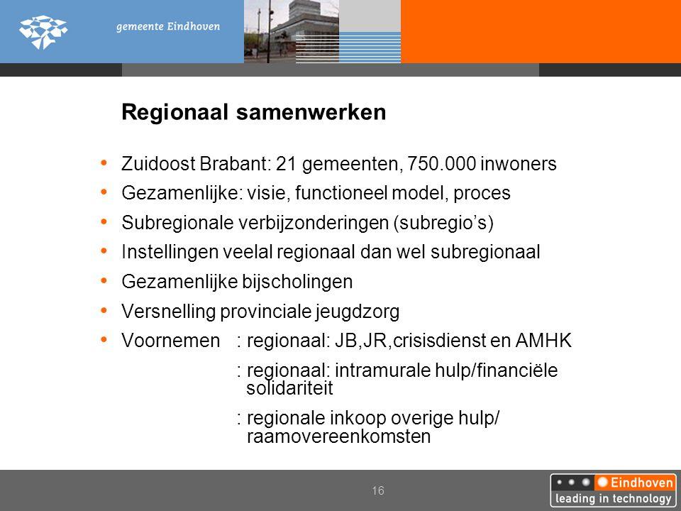16 Regionaal samenwerken Zuidoost Brabant: 21 gemeenten, 750.000 inwoners Gezamenlijke: visie, functioneel model, proces Subregionale verbijzonderinge