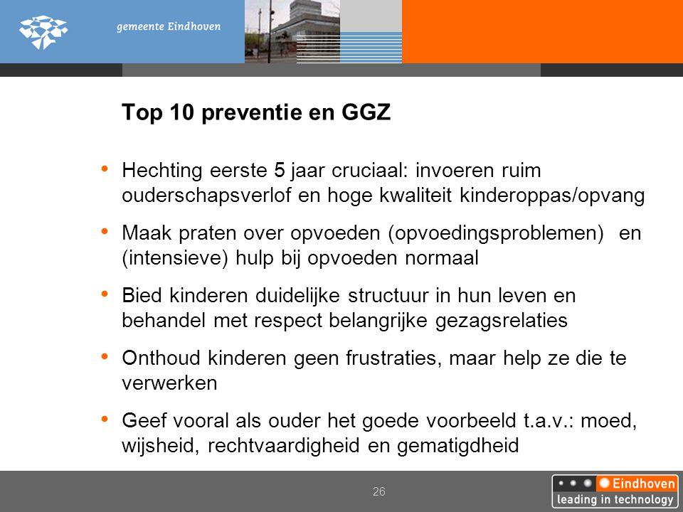 26 Top 10 preventie en GGZ Hechting eerste 5 jaar cruciaal: invoeren ruim ouderschapsverlof en hoge kwaliteit kinderoppas/opvang Maak praten over opvo
