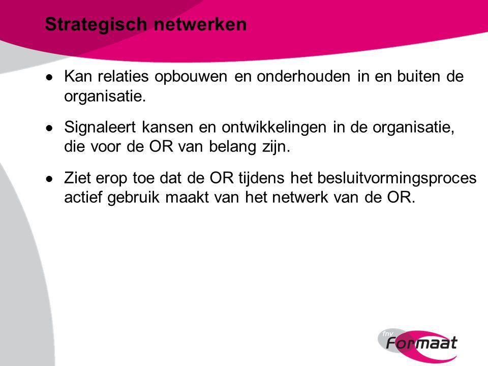 Strategisch netwerken ● Kan relaties opbouwen en onderhouden in en buiten de organisatie.