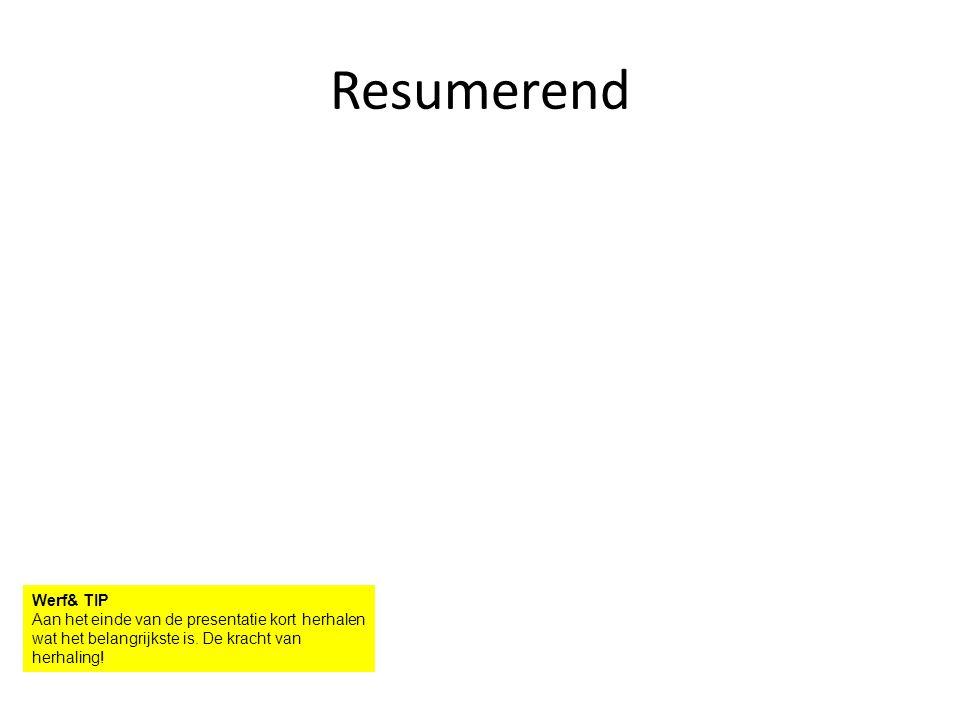 Resumerend Werf& TIP Aan het einde van de presentatie kort herhalen wat het belangrijkste is.