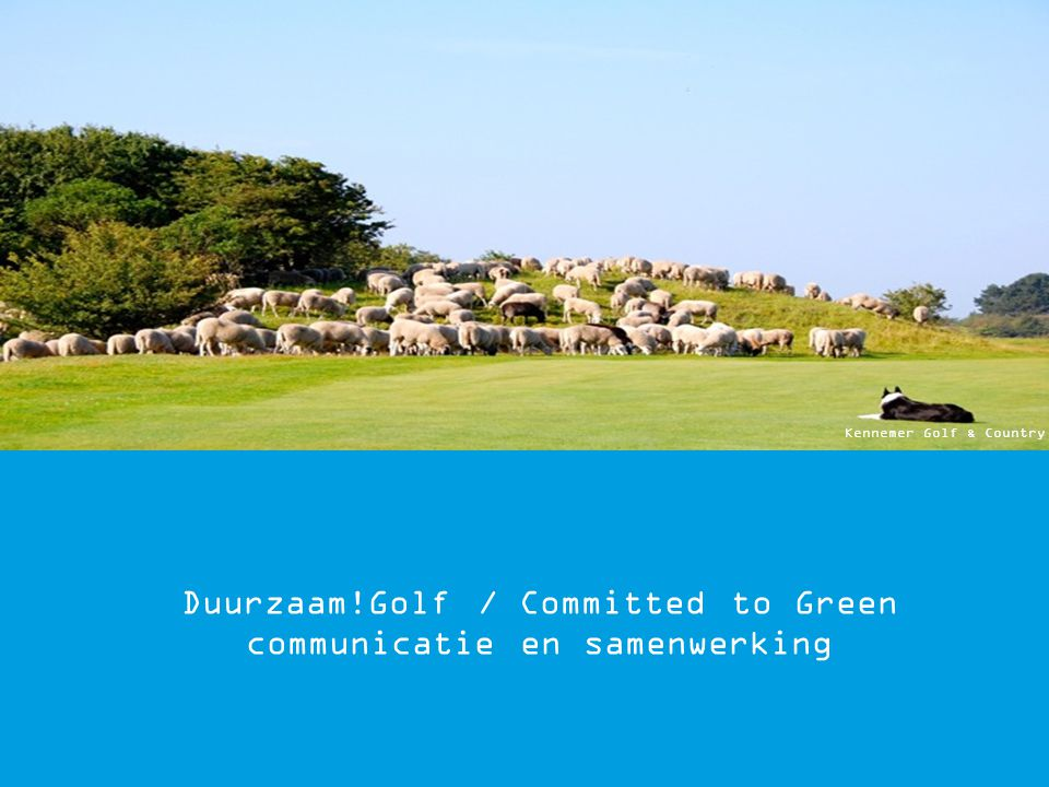 Duurzaam!Golf / Committed to Green communicatie en samenwerking Kennemer Golf & Country Club
