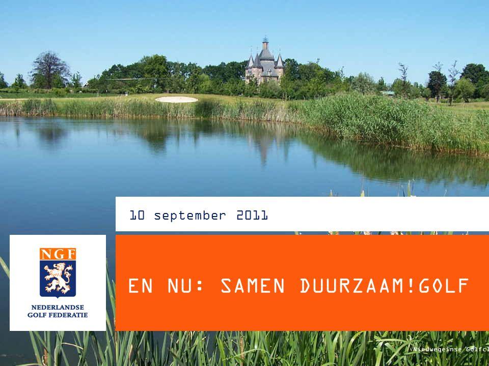 10 september 2011 EN NU: SAMEN DUURZAAM!GOLF Nieuwegeinse Golfclub