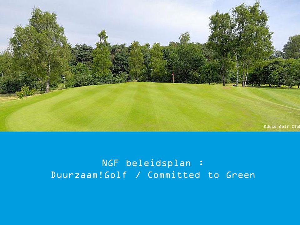 NGF beleidsplan: Duurzaam!Golf / Committed to Green Doelstelling 4: Verbetering van de duurzaamheid en de kwaliteit van golfterreinen en de golfsport Natuur/ duurzaamheid dichter bij de golfer brengen Beoogd resultaat: 50% van de golfclubs-met-baan neemt deel aan Committed to Green: ca 75 banen in 2015 (aug 2011: 26 banen) NGF integreert duurzaam denken aantoonbaar in alle beleidsterreinen maar zonder daar altijd die sticker op te plakken Van Lanschot Bankiers - Deloitte