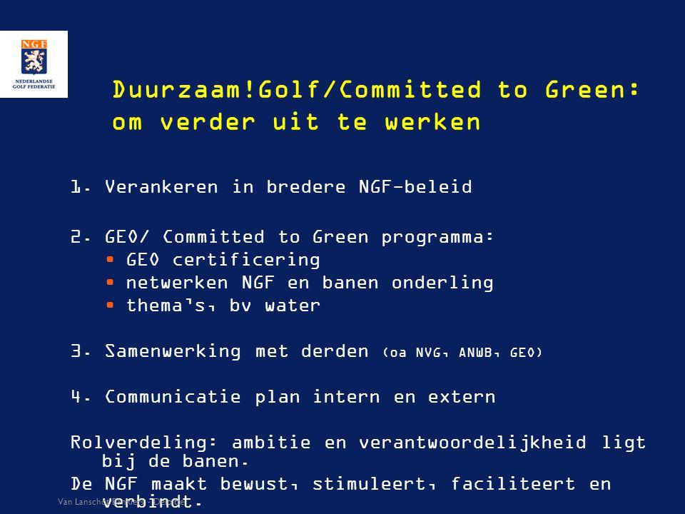 Duurzaam!Golf/Committed to Green: om verder uit te werken 1. Verankeren in bredere NGF-beleid 2. GEO/ Committed to Green programma: GEO certificering