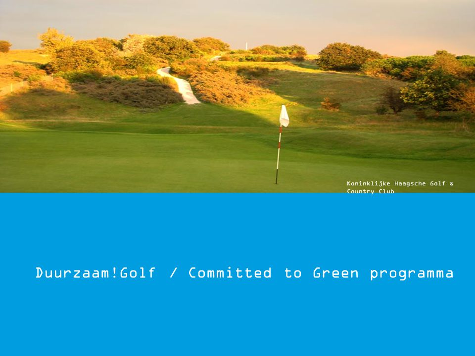Duurzaam!Golf / Committed to Green programma Koninklijke Haagsche Golf & Country Club