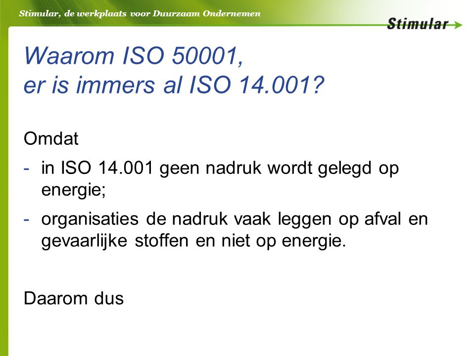Stimular, de werkplaats voor Duurzaam Ondernemen Waarom ISO 50001, er is immers al ISO 14.001.
