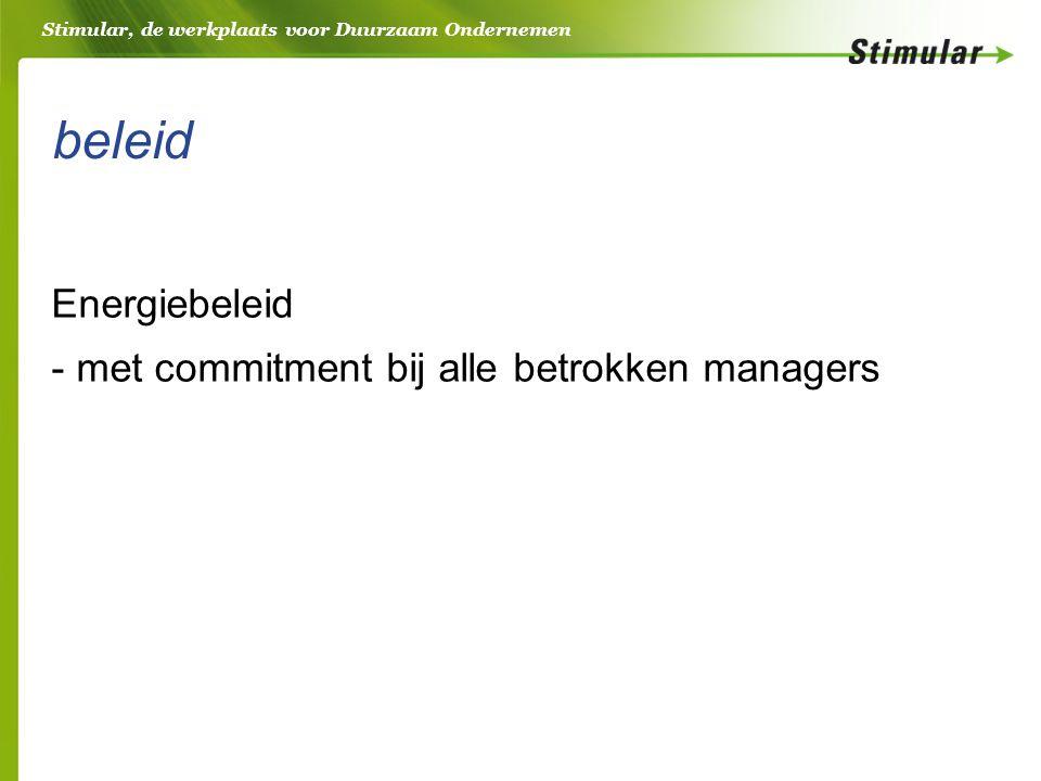 Stimular, de werkplaats voor Duurzaam Ondernemen beleid Energiebeleid - met commitment bij alle betrokken managers