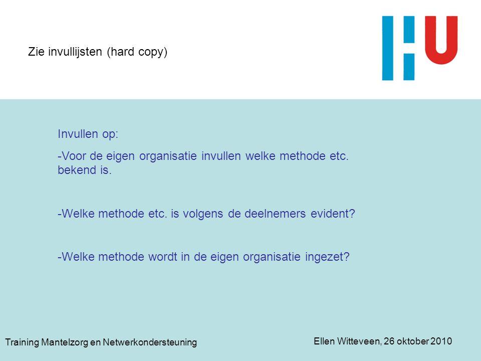 Ellen Witteveen, 26 oktober 2010 Training Mantelzorg en Netwerkondersteuning Zie invullijsten (hard copy) Invullen op: -Voor de eigen organisatie invu