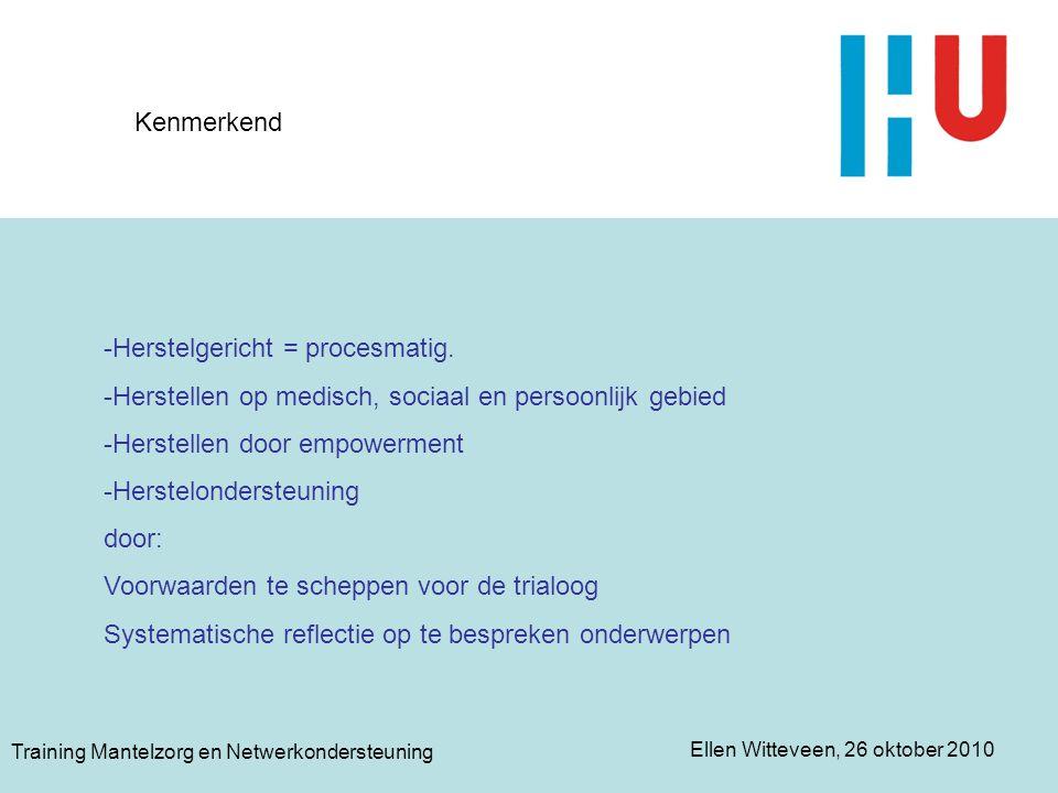 Ellen Witteveen, 26 oktober 2010 Training Mantelzorg en Netwerkondersteuning Kenmerkend -Herstelgericht = procesmatig. -Herstellen op medisch, sociaal