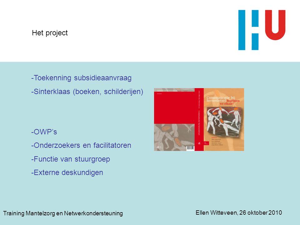 Ellen Witteveen, 26 oktober 2010 Training Mantelzorg en Netwerkondersteuning Het project -Toekenning subsidieaanvraag -Sinterklaas (boeken, schilderij