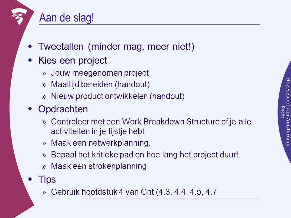Aan de slag!  Tweetallen (minder mag, meer niet!)  Kies een project »Jouw meegenomen project »Maaltijd bereiden (handout) »Nieuw product ontwikkelen