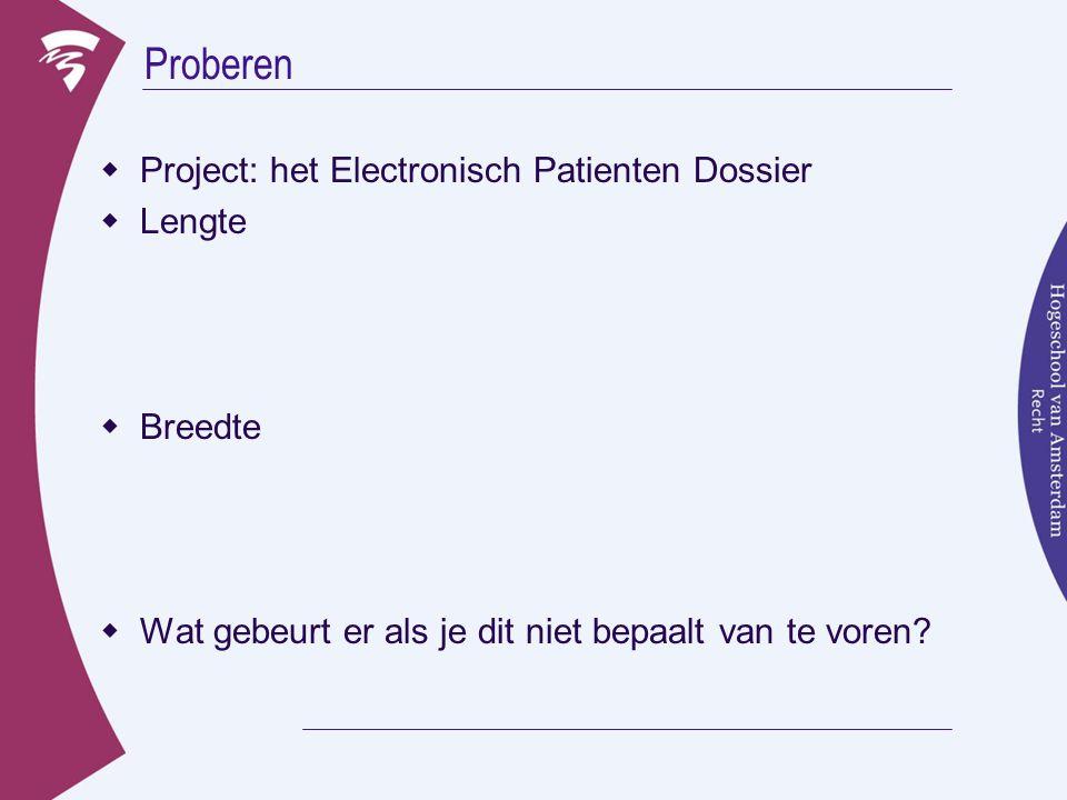 Proberen  Project: het Electronisch Patienten Dossier  Lengte  Breedte  Wat gebeurt er als je dit niet bepaalt van te voren?