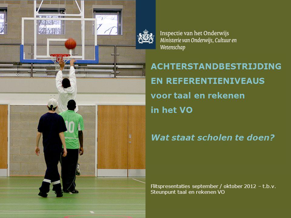 ACHTERSTANDBESTRIJDING EN REFERENTIENIVEAUS voor taal en rekenen in het VO Wat staat scholen te doen? Flitspresentaties september / oktober 2012 – t.b