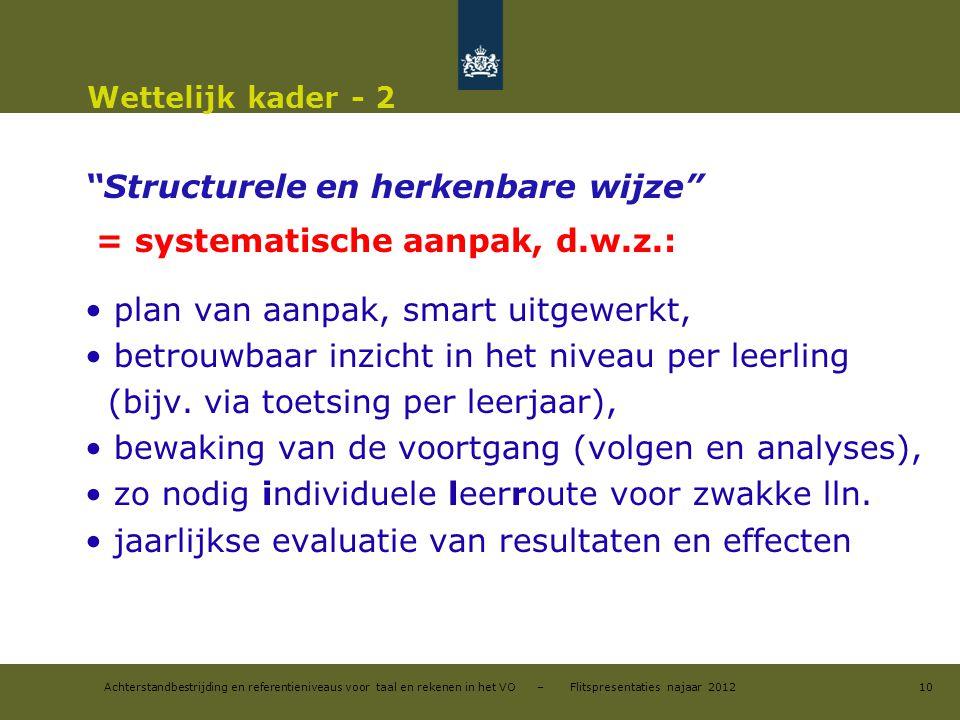 """Achterstandbestrijding en referentieniveaus voor taal en rekenen in het VO – Flitspresentaties najaar 2012 Wettelijk kader - 2 """"Structurele en herkenb"""
