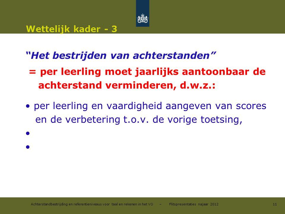 """Achterstandbestrijding en referentieniveaus voor taal en rekenen in het VO – Flitspresentaties najaar 2012 Wettelijk kader - 3 """"Het bestrijden van ach"""