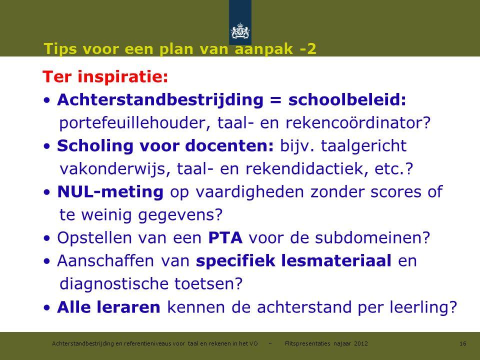 Achterstandbestrijding en referentieniveaus voor taal en rekenen in het VO – Flitspresentaties najaar 2012 Tips voor een plan van aanpak -2 Ter inspir