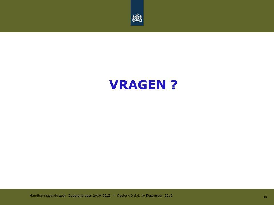 Handhavingsonderzoek Ouderbijdragen 2010-2012 – Sector VO d.d. 10 September 2012 VRAGEN ? 19