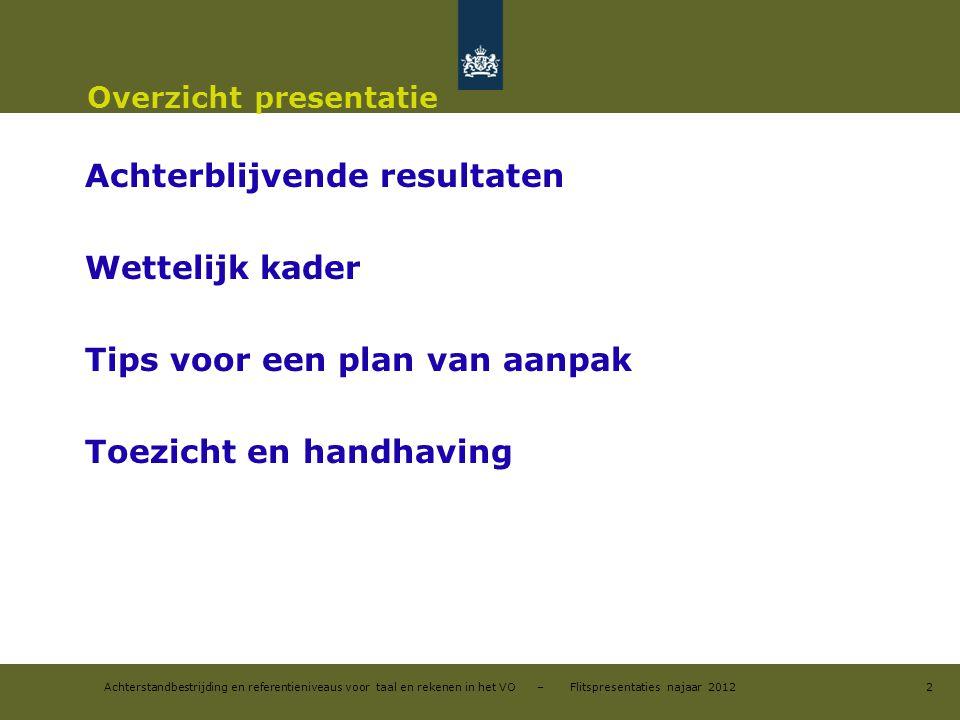 Achterstandbestrijding en referentieniveaus voor taal en rekenen in het VO – Flitspresentaties najaar 2012 Overzicht presentatie Achterblijvende resul