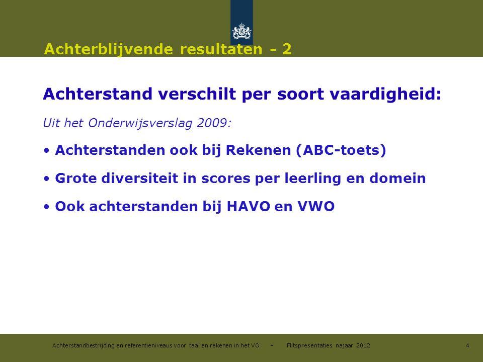 Achterstandbestrijding en referentieniveaus voor taal en rekenen in het VO – Flitspresentaties najaar 2012 Achterblijvende resultaten - 2 Achterstand