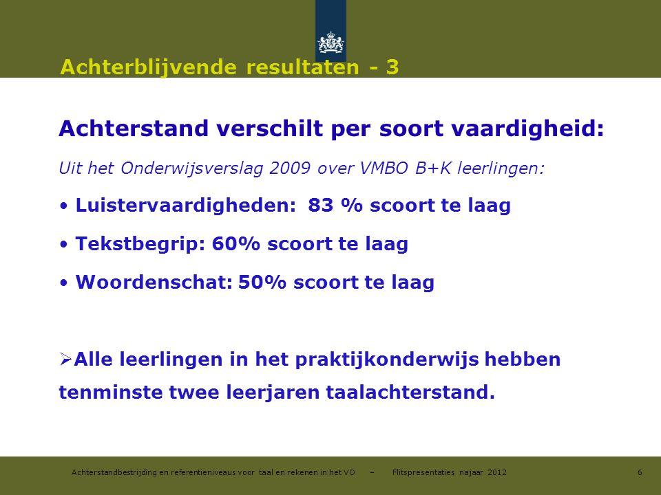 Achterstandbestrijding en referentieniveaus voor taal en rekenen in het VO – Flitspresentaties najaar 2012 Achterblijvende resultaten - 3 Achterstand